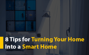 8 Tips for Turning Your Home Into a Smart Home