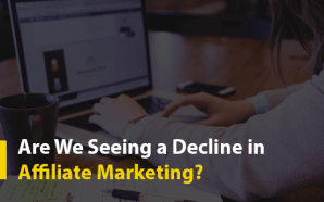 Are We Seeing a Decline in Affiliate Marketing?