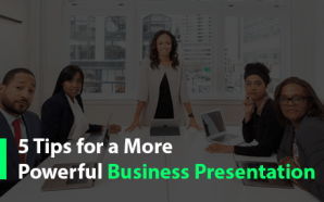 5 Tips for a More Powerful Business Presentation