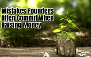 The Mistakes Founders Often Commit When Raising Money