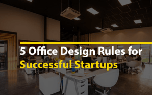 5 Office Design Rules for Successful Startups