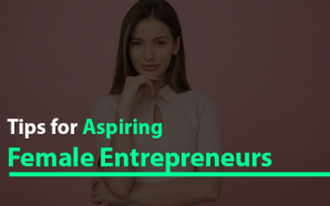 Tips for Aspiring Female Entrepreneurs