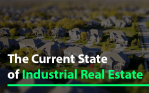 The Current State of Industrial Real Estate