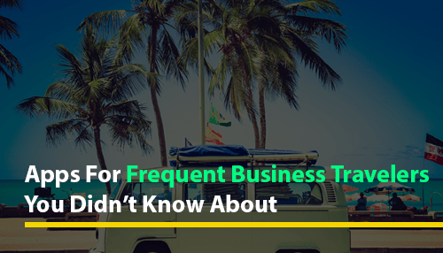 Apps For Frequent Business Travelers You Didn't Know About