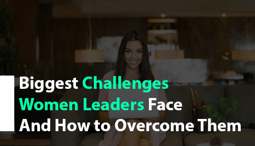 Biggest Challenges Women Leaders Face and How to Overcome Them