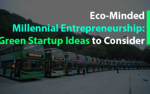 Eco-Minded Millennial Entrepreneurship: Green Startup Ideas to Consider