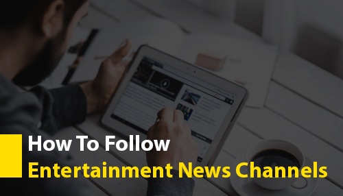 How To Follow Entertainment News Channels