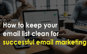 How to keep your email list clean for successful email…