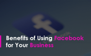 Benefits of Using Facebook for Your Business