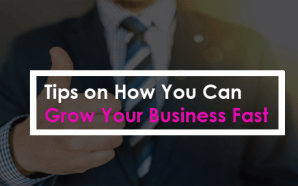 Tips on How You Can Grow Your Business Fast