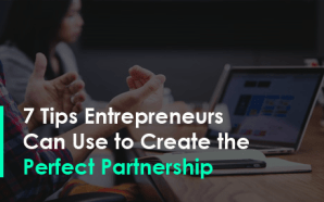 7 Tips Entrepreneurs Can Use to Create the Perfect Partnership