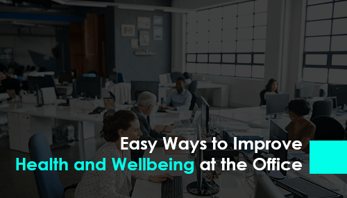 Easy Ways to Improve Health and Wellbeing at the Office