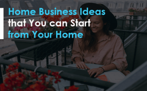 Home Business Ideas that You can Start from Your Home
