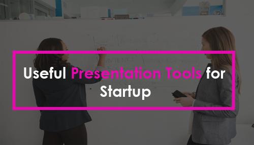 Useful Presentation Tools for Startup