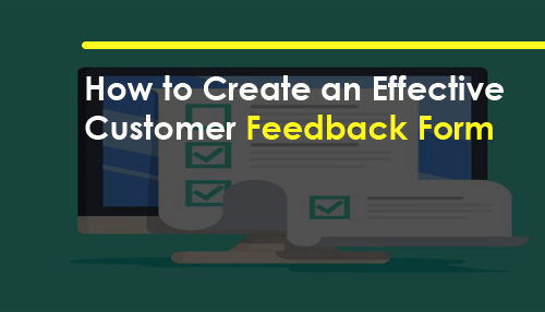 How to Create an Effective Customer Feedback Form