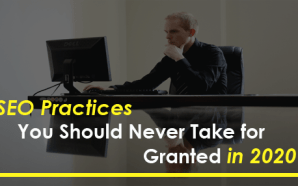SEO Practices You Should Never Take for Granted in 2020