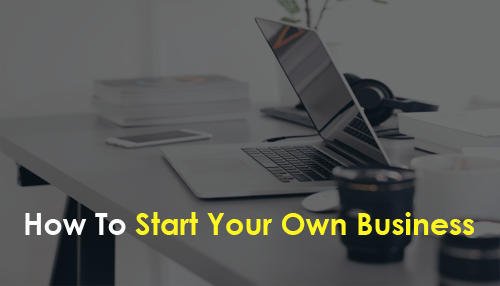 How To Start Your Own Business