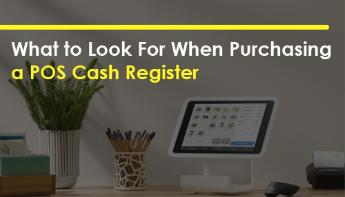 What to Look For When Purchasing a POS Cash Register