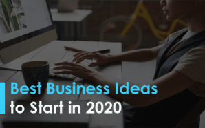 Best Business Ideas to Start in 2020
