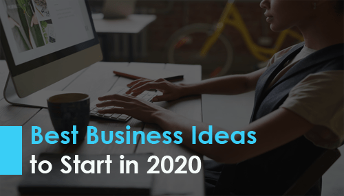 Best Business Ideas to Start in 2020