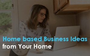 Home based Business Ideas from Your Home