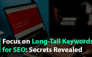 Focus on Long-Tail Keywords for SEO: Secrets Revealed
