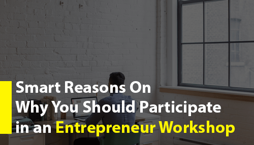 Smart Reasons on Why You Should Participate in an Entrepreneur Workshop