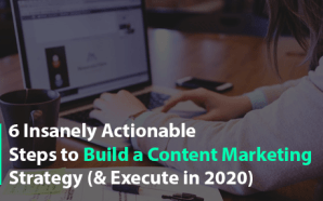 6 Insanely Actionable Steps to Build a Content Marketing Strategy…