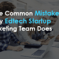 Three Common Mistakes Every Edtech Startup Marketing Team Does