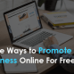 Three Ways to Promote Your Business Online For Free