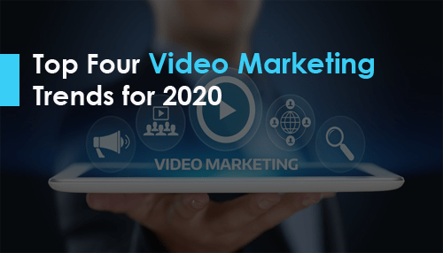 Top Four Video Marketing Trends for 2020
