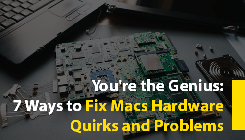 You're the Genius: 7 Ways to Fix Macs Hardware Quirks and Problems