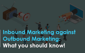 Inbound Marketing against Outbound Marketing: What you should know!
