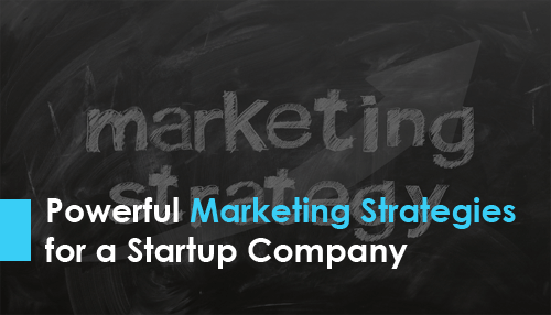 Powerful Marketing Strategies for a Startup Company