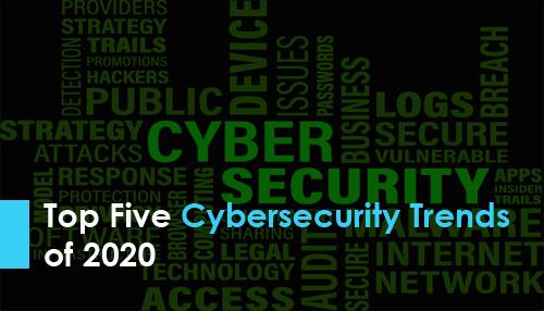 Top Five Cybersecurity Trends of 2020