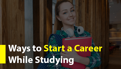 Ways to Start a Career While Studying