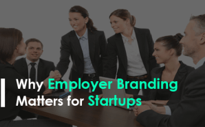 Why Employer Branding Matters for Startups