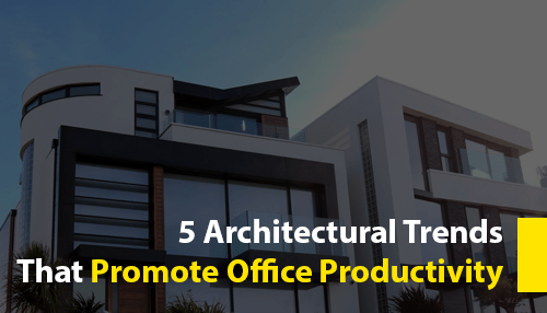 5 Architectural Trends that Promote Office Productivity