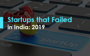 Startups that Failed in India: 2019