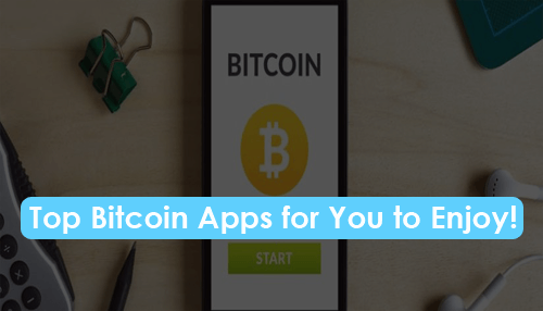 Top Bitcoin Apps for You to Enjoy