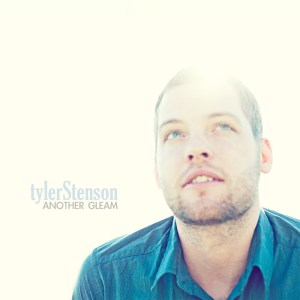 Tyler Stenson - Another Gleam