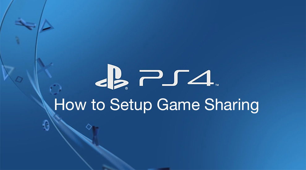 How To Setup Game Share With A Friend On Playstation 4