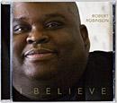 "Robert Robinson\'s \""I Believe\"" CD"