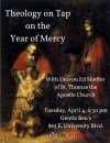 Theology on Tap on the Year of Mercy; With Deacon Ed Sheffer of St. Thomas the Apostle Church; Tuesday, April 4, 2016, 6:30 PM at Gentle Ben's, 865 E. University Blvd.