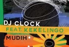 Photo of DJ Clock Drops Mudih Ft. Kekelingo