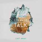 Album Review: Strange Talk – Cast Away