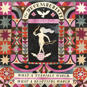 The Decemberists What a Terrible World What a Beautiful World