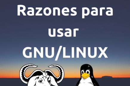 Tienes razones de sobra para usar GNU/Linux
