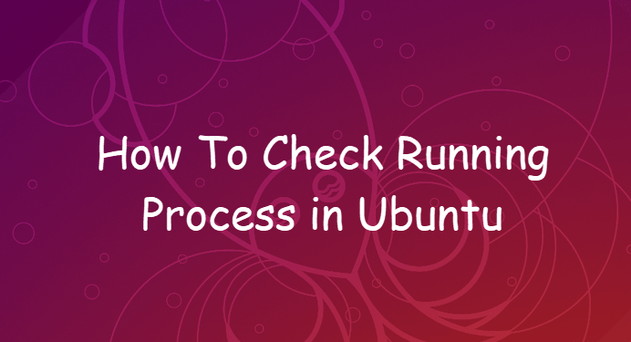 How To Check Running Process in Ubuntu 7