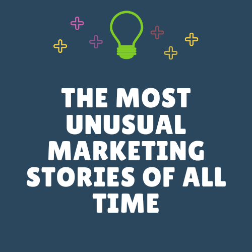 The Most Unusual Marketing Stories Of All Time II.